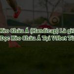 Cách xem kèo bóng đá Châu Á Handicap tại V9bet cho người mới