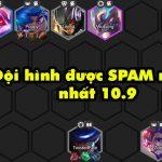 TOP 4 đội hình siêu HOT đang được spam nhiều nhất trong DTCL phiên bản 10.9