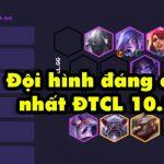 DTCL mùa 4: Top 5 đội hình đáng sử dụng trong bản 10.21