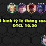 TOP 5 đội hình sở hữu tỷ lệ thắng cao nhất trong DTCL 10.20