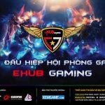 Công bố giải đấu hiệp hội phòng game Ehub Gaming Season 1