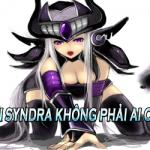 Học hỏi mẹo hay không phải ai cũng biết với Syndra