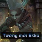 Tướng mới Ekko lộ diện