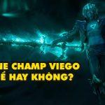 """Riot cho rằng trở thành """"boy one champ"""" Viego là ý tưởng tồi"""