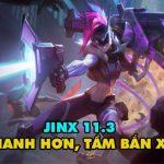 """Jinx được cho là """"lỗi thời"""", Riot ra tay buff mạnh trong bản 11.3"""