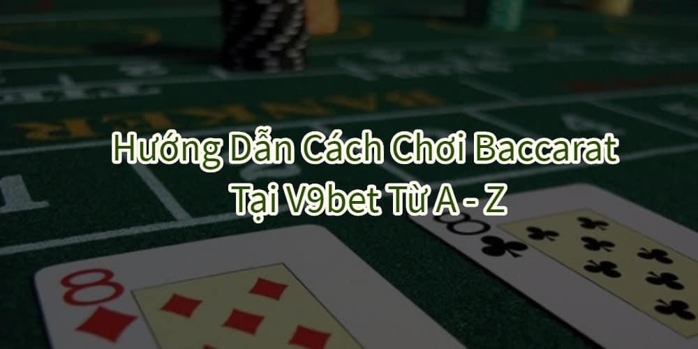 cách chơi baccarat v9bet