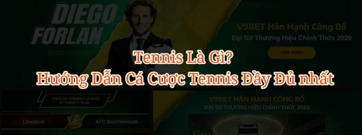 Tennis là gì & Hướng dẫn chơi cá cược Tennis tại V9bet?